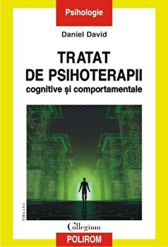 Tratat de psihoterapii cognitive si comportamentale. Editia a II-a/Daniel David de la Polirom