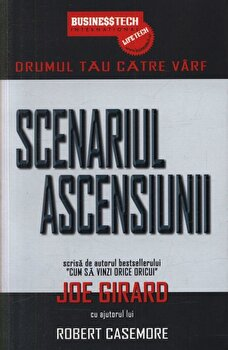 Scenariul ascensiunii - Drumul tau catre varf/Joe Girard