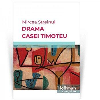 Drama Casei Timoteu/Mircea Streinul de la Hoffman
