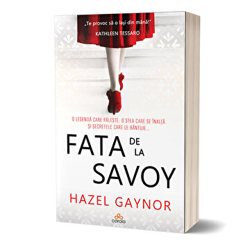 Fata de la Savoy – Uneori visele implinite iau o forma cu totul neasteptata/Hazel Gaynor de la ACT si Politon