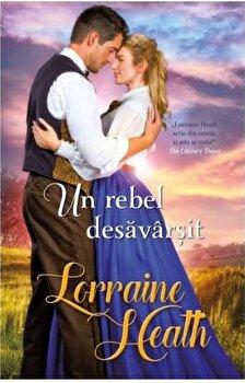 Un rebel desavarsit/Lorraine Heath de la Alma