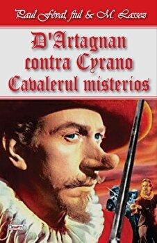 D'Artagnan contra Cyrano - Cavalerul Mystere/Paul Feval fiul, M. Lassez