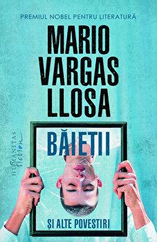 Baietii si alte povestiri/Mario Vargas Llosa de la Humanitas Fiction