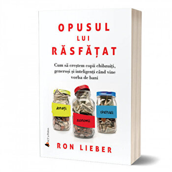 Opusul lui rasfatat. Cum sa crestem copii chibzuiti, generosi si inteligenti cand vine vorba de bani/Ron Lieber