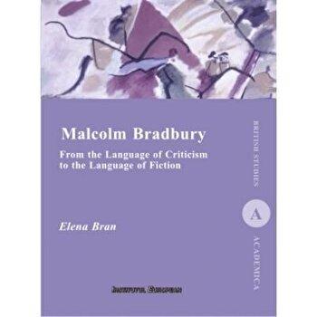 Malcolm Bradbury. From the Language of Criticism to the Language of Fiction/Elena Bran de la Institutul European