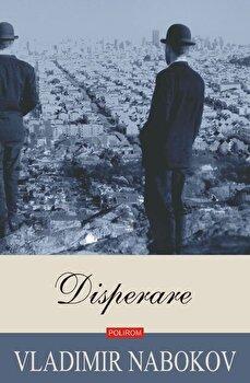 Disperare. Ed. 2019/Vladimir Nabokov de la Polirom