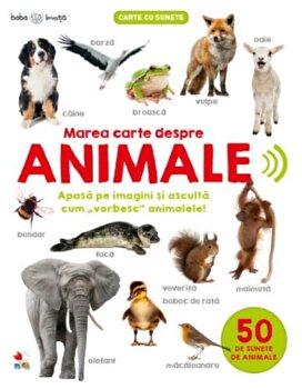 Bebe invata. Marea carte despre animale. 50 de sunete de animale/*** de la Litera