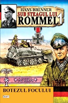 Sub steagul lui Rommel 1 – Botezul focului/Hans Brenner de la Aldo Press