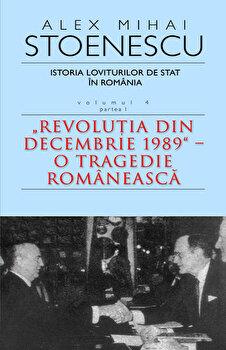Istoria loviturilor de stat in Romania. Volumul IV/Alex Mihai Stoenescu de la RAO