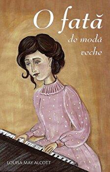 O fata de moda veche/Louisa May Alcott de la Sophia