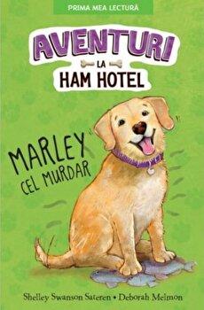 Aventuri la Ham Hotel. Marley cel murdar/Shelley Swanson Sateren, Deborah Melmon de la Litera