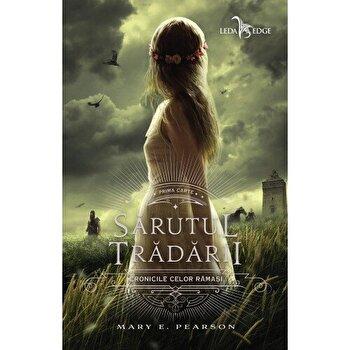 Sarutul tradarii (prima carte din seria Cronicile celor ramasi)/Mary E. Pearson