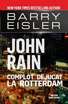 John Rain. Complot dejucat la Rotterdam/Barry Eisler de la Meteor Press