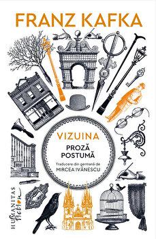 Vizuina. Proza postuma/Franz Kafka de la Humanitas Fiction