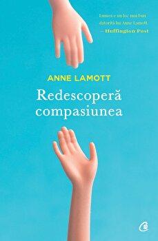 Redescopera Compasiunea/Anne Lamott de la Curtea Veche