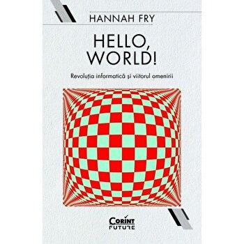 Hello, world! Revolutia informatica si viitorul omenirii/Hannah Fry de la Corint