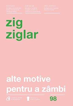 Alte motive pentru a zambi. Editia a IV-a revizuita/Zig Ziglar de la Curtea Veche