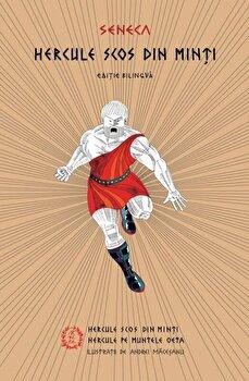 Hercule Scos din Minti. Tragedii/Seneca Lucius Annaeus de la Seneca