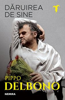 Daruirea de sine/Pippo Delbono de la Nemira