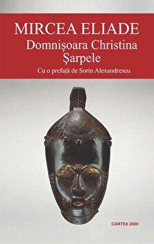Domnisoara Christina. Sarpele/Mircea Eliade de la Cartex 2000