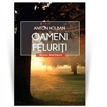 Oameni feluriti/Anton Holban de la Hoffman