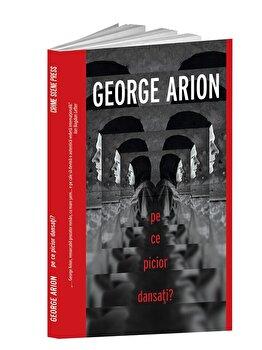Pe ce picior dansati?/George Arion de la Crime Scene Press