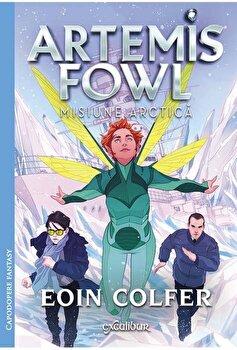 Artemis Fowl 2: Misiune arctica/Eoin Colfer de la Excalibur