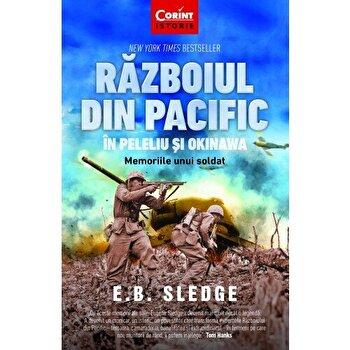 Razboiul din Pacific in Peleliu si Okinawa. Memoriile unui soldat/E.B. Sledge de la Corint