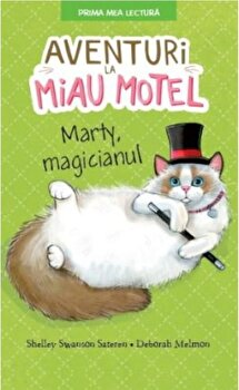 Aventuri la Miau Motel. Marty, magicianul/Shelley Swanson Sateren, Deborah Melmon de la Litera