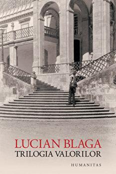 Trilogia valorilor/Lucian Blaga de la Humanitas