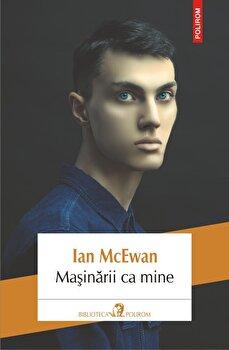 Masinarii ca mine/Ian McEwan de la Polirom