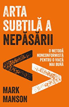 Arta subtila a nepasarii/Mark Manson de la Lifestyle Publishing
