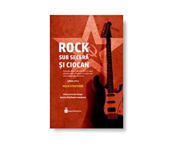 Istoria ROCKului Romanesc. Vol I: Rock sub secera si ciocan/Nelu Stratone de la Hyperliteratura