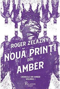 Cronicile din Amber 1. Noua printi din Amber/Roger Zelazny de la Paladin