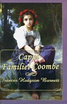 Capul familie Coombe/Frances Hodgson Burnett de la Aldo Press