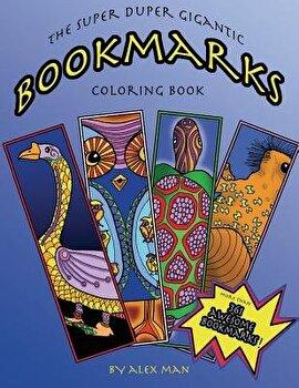 The Super Duper Gigantic Bookmarks Coloring Book, Paperback/Alex Man