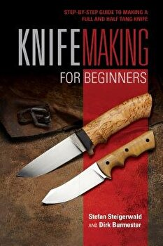 Knifemaking for Beginners: Stepbystep Guide to Making a Full and Half Tang Knife/Stefan Steigerwald - 571546d0 8228 4352 b5e3 6b998175df27 1 - Knifemaking for Beginners: Stepbystep Guide to Making a Full and Half Tang Knife/Stefan Steigerwald