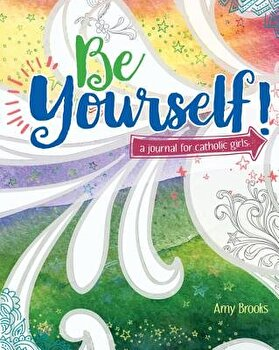 Be Yourself!: A Journal for Catholic Girls/Amy Brooks - b69a867e 0650 4c34 9fdc 56c421143896 1 - Be Yourself!: A Journal for Catholic Girls/Amy Brooks