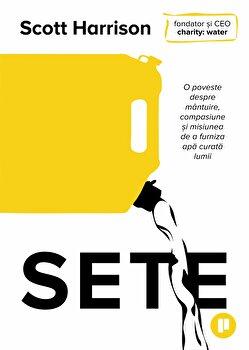 Sete. O poveste despra mantuire, compasiune si misiunea de a furniza apa curata lumii/Scott Harrison de la Publica
