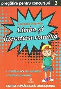 Limba si literatura romana cls. a III-a pregatire pentru concursuri/Georgiana Gogoescu de la Cartea Romaneasca