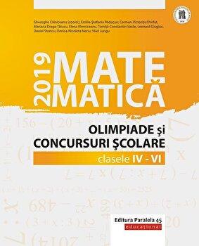 Matematica. Olimpiade si concursuri scolare 2019. Clasele IV-VI/Gheorghe Cainiceanu (Coord.) de la Paralela 45