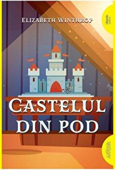 Castelul din pod/Elizabeth Winthrop de la Arthur