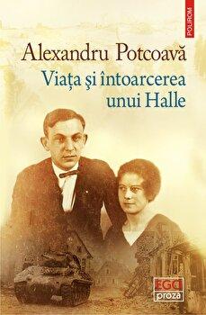 Viata si intoarcerea unui Halle/Alexandru Potcoava de la Polirom