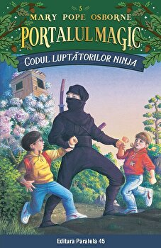 Codul luptătorilor Ninja. Portalul Magic nr. 5/Mary Pope Osborne de la Paralela 45