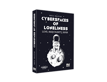 Cyberspaces of Loneliness: Love, Masculinity, Japan/Maria Mihaela Grajdian