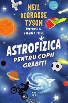 Astrofizica pentru copii grabiti/Neil Degrasse Tyson, Gregory Mone de la Pandora M