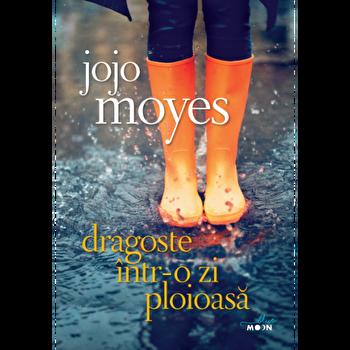 Dragoste intr-o zi ploioasa/Jojo Moyes