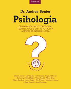 Psihologia. Cei mai importanti teoreticieni, teorii clasice si cum te pot ajuta acestea sa intelegi lumea/Dr. Andrea Bonior de la Litera