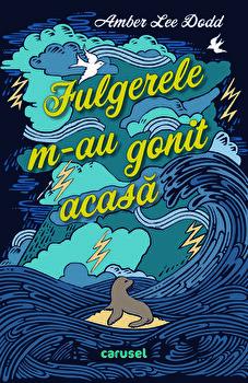 Fulgerele m-au gonit acasa/Amber Lee Dodd de la Carusel Books