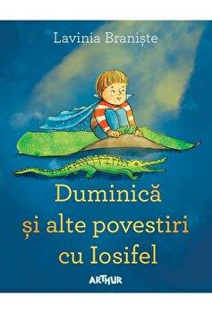 Duminica si alte povestiri cu Iosifel/Lavinia Braniste de la Arthur